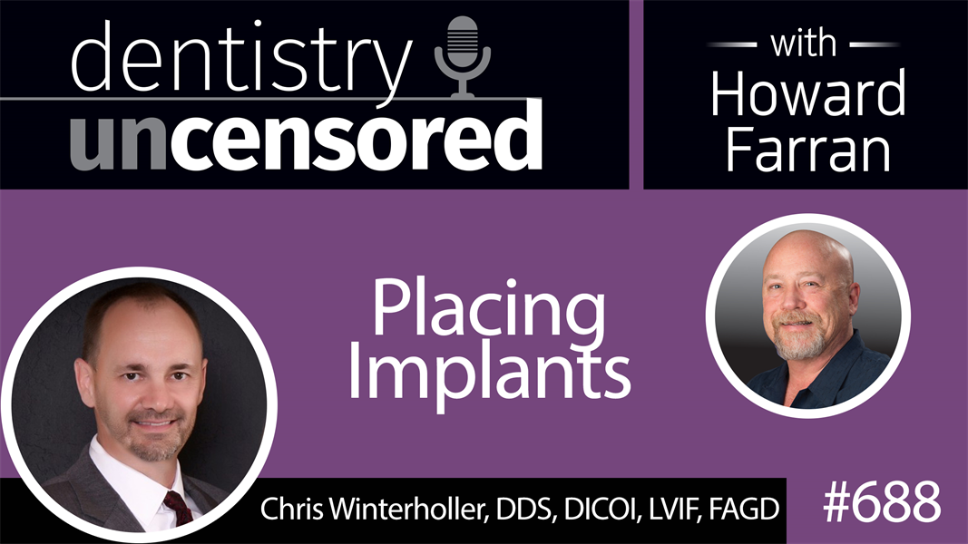 688 Placing Implants with Chris Winterholler, DDS : Dentistry Uncensored with Howard Farran
