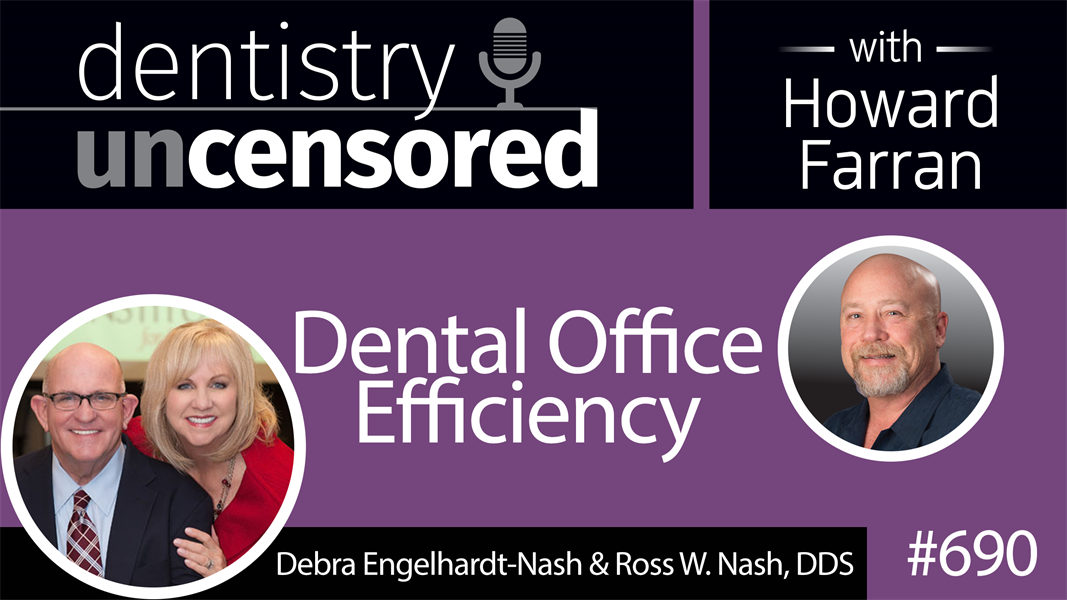 690 Dental Office Efficiency with Debra Engelhardt-Nash and Ross W. Nash, DDS : Dentistry Uncensored with Howard Farran