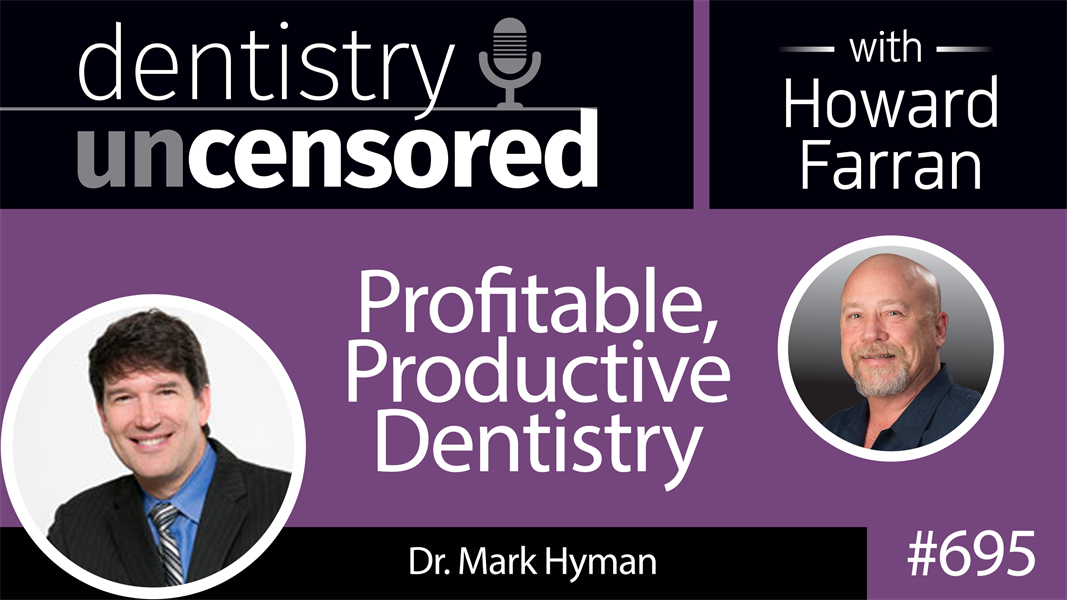 695 Profitable, Productive Dentistry with Dr. Mark Hyman : Dentistry Uncensored with Howard Farran