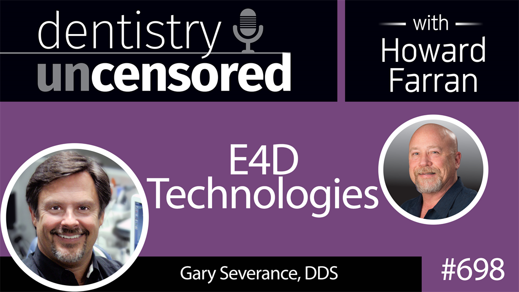 698 E4D Technologies with Gary Severance, DDS : Dentistry Uncensored with Howard Farran