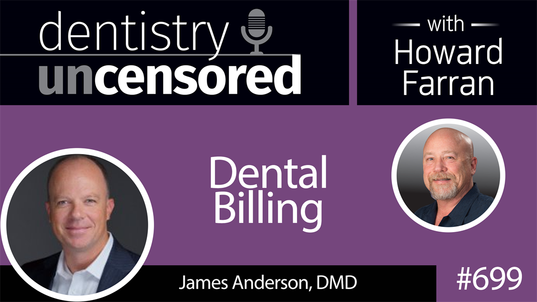 699 Dental Billing with James Anderson, DMD : Dentistry Uncensored with Howard Farran