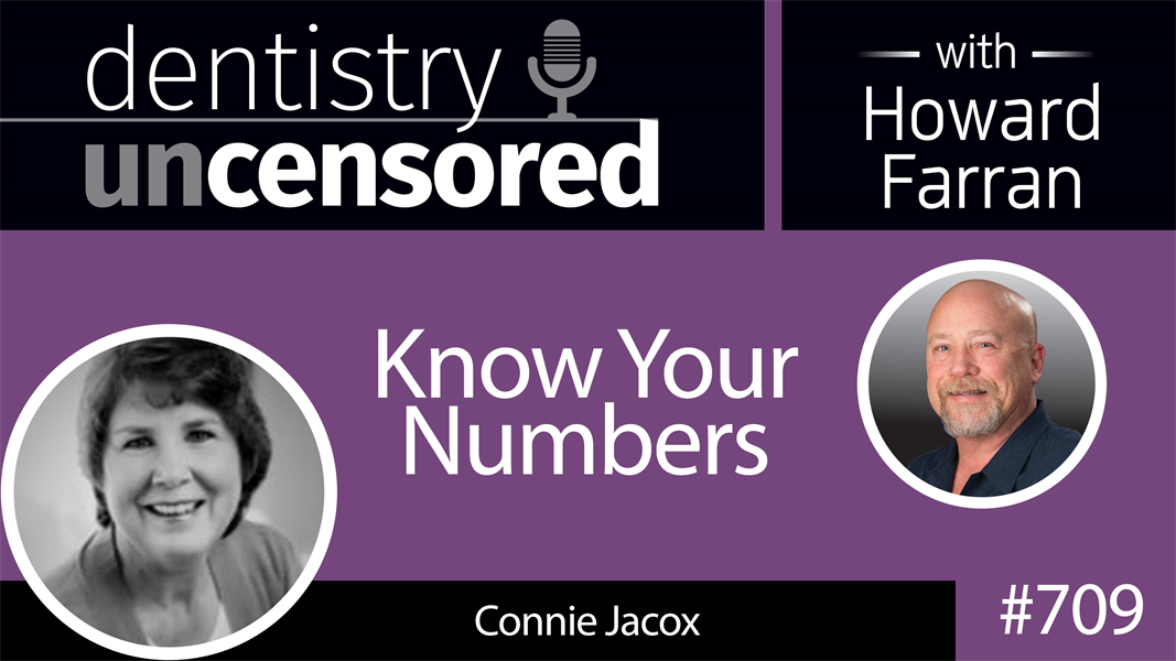 709 Know Your Numbers with Connie Jacox : Dentistry Uncensored with Howard Farran