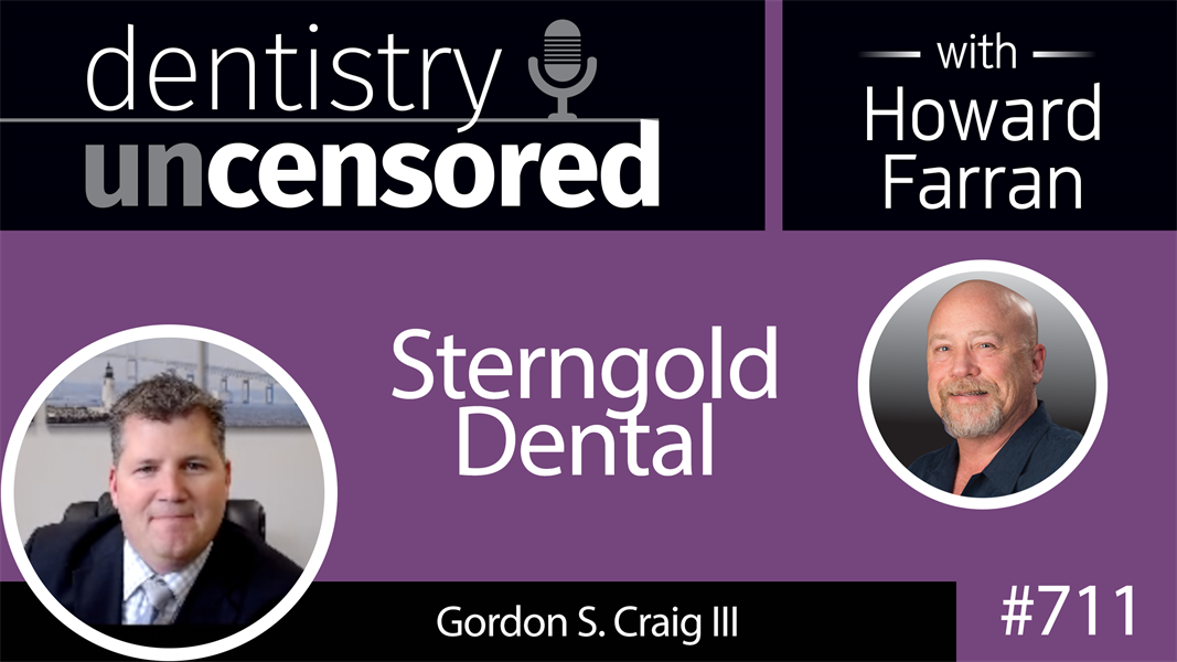 711 Sterngold Dental with Gordon S. Craig III : Dentistry Uncensored with Howard Farran