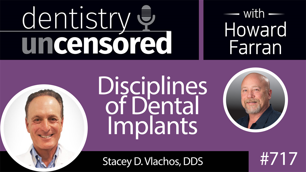 717 Disciplines of Dental Implants with Stacey D. Vlachos, DDS : Dentistry Uncensored with Howard Farran
