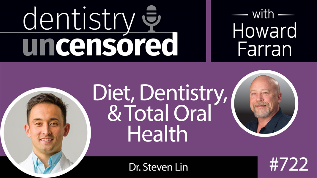 722 Diet, Dentistry, and Total Oral Health with Dr. Steven Lin : Dentistry Uncensored with Howard Farran