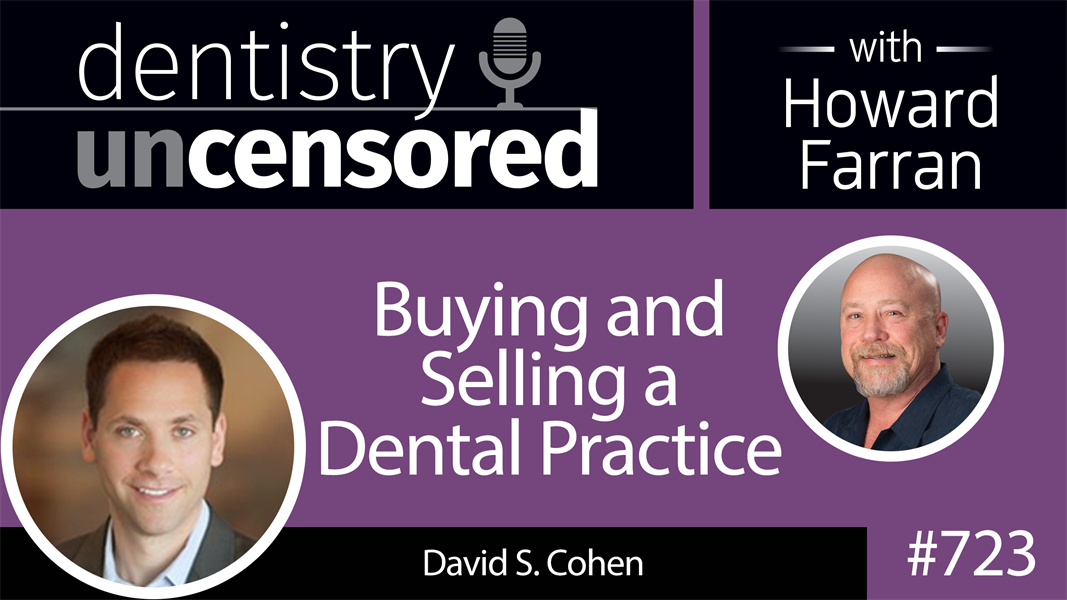 723 Buying and Selling a Dental Practice with David S. Cohen : Dentistry Uncensored with Howard Farran
