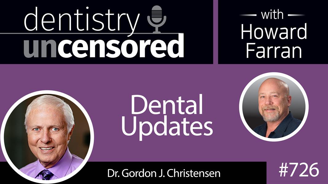 726 Dental Updates with Gordon J. Christensen, DDS, MSD, PhD : Dentistry Uncensored with Howard Farran