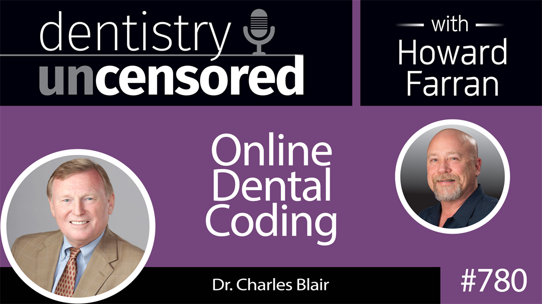 780 Online Dental Coding with Dr. Charles Blair : Dentistry Uncensored with Howard Farran