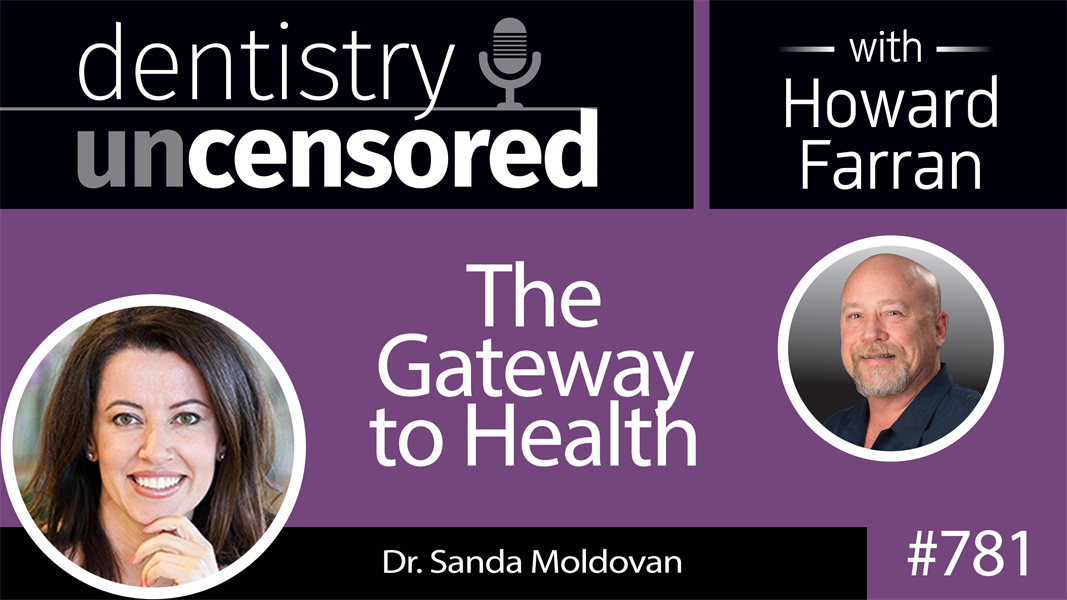 781 The Gateway to Health with Dr. Sanda Moldovan : Dentistry Uncensored with Howard Farran