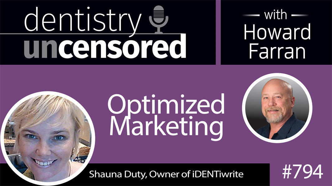 794 Optimized Marketing with Shauna Duty, Owner of iDENTiwrite : Dentistry Uncensored with Howard Farran