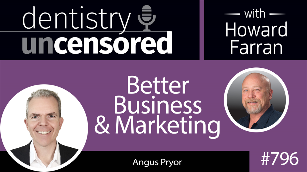796 Better Business & Marketing with Angus Pryor, Founder & CEO of Dental Profit System : Dentistry Uncensored with Howard Farran