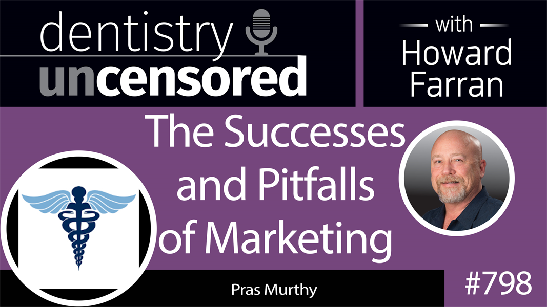 798 The Successes and Pitfalls of Marketing with Pras Murthy, co-Founder of Doctor Multimedia : Dentistry Uncensored with Howard Farran