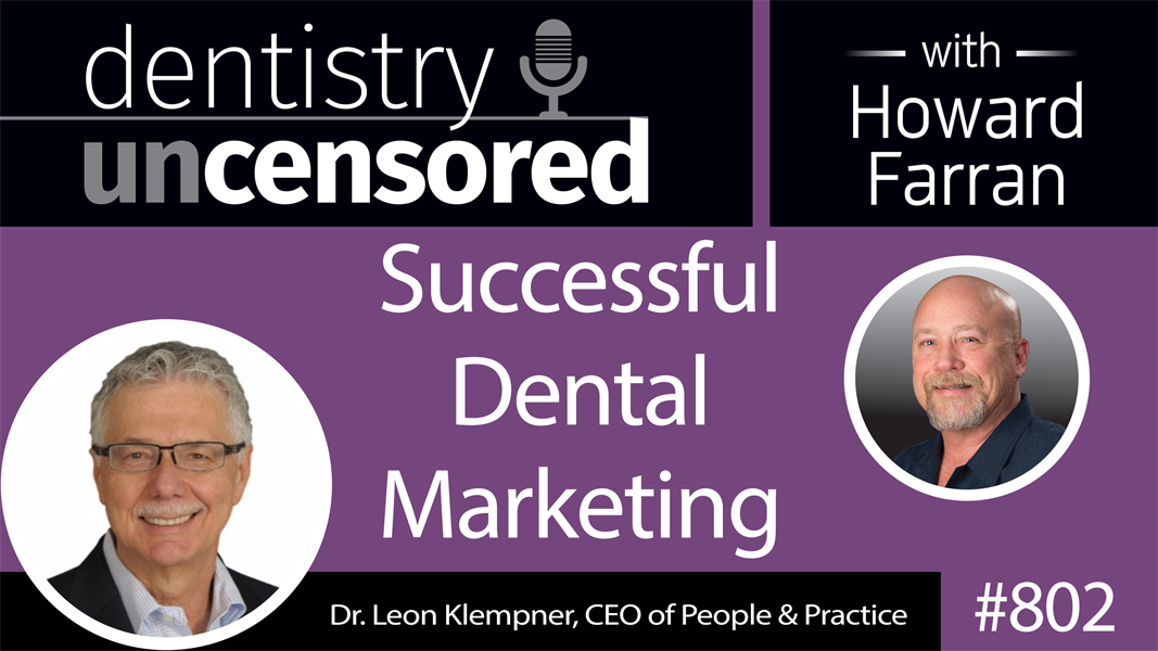 802 Successful Dental Marketing with Dr. Leon Klempner, CEO of People & Practice : Dentistry Uncensored with Howard Farran