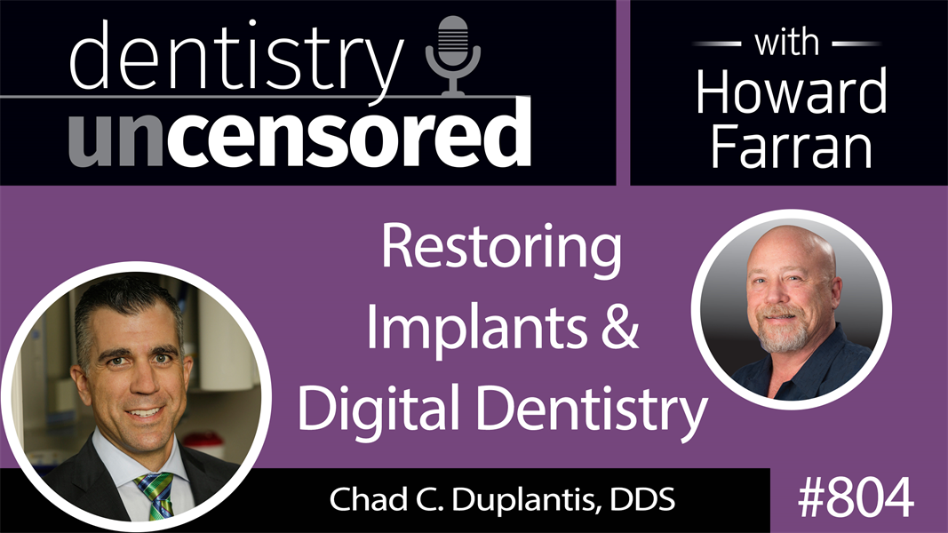 804 Restoring Implants and Digital Dentistry with Chad C. Duplantis, DDS : Dentistry Uncensored with Howard Farran