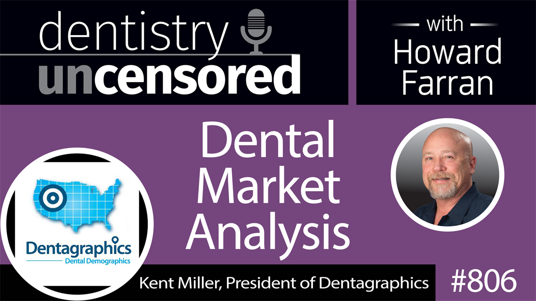 806 Dental Market Analysis with Kent Miller, President of Dentagraphics : Dentistry Uncensored with Howard Farran