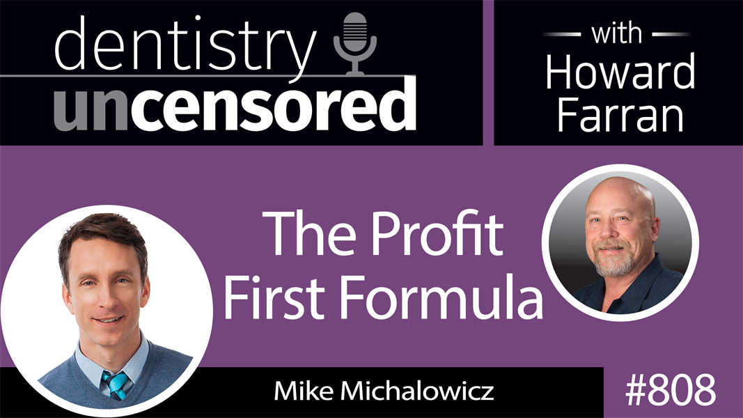 808 The Profit First Formula with Mike Michalowicz : Dentistry Uncensored with Howard Farran