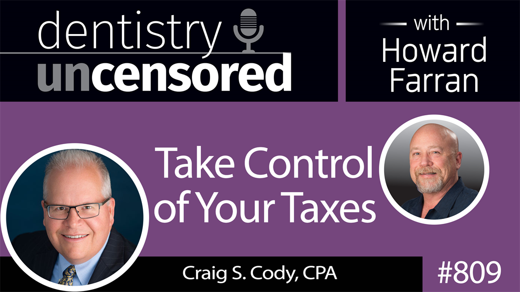809 Take Control of Your Taxes with Craig Cody, CPA : Dentistry Uncensored with Howard Farran