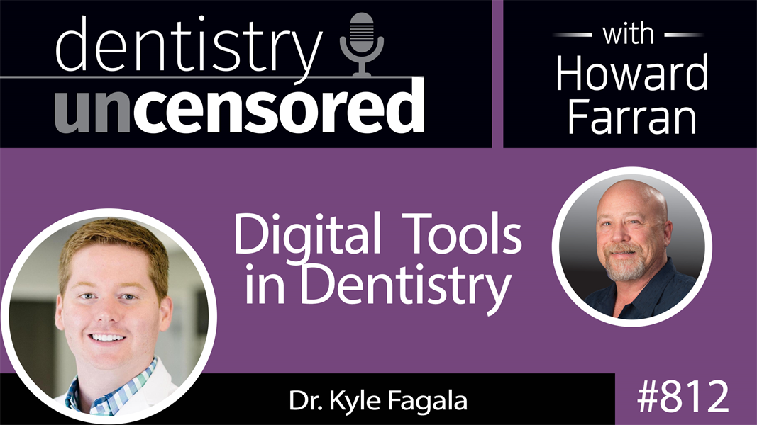 812 Digital Tools in Dentistry with Dr. Kyle Fagala of Neon Canvas : Dentistry Uncensored with Howard Farran