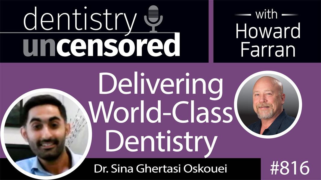 816 Delivering World Class Dentistry with Dr. Sina Ghertasi Oskouei : Dentistry Uncensored with Howard Farran