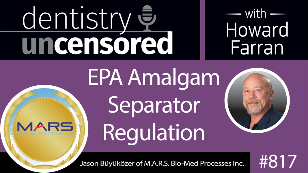 817 EPA Amalgam Separator Regulation with Jason Büyüközer of M.A.R.S. Bio-Med Processes Inc. : Dentistry Uncensored with Howard Farran