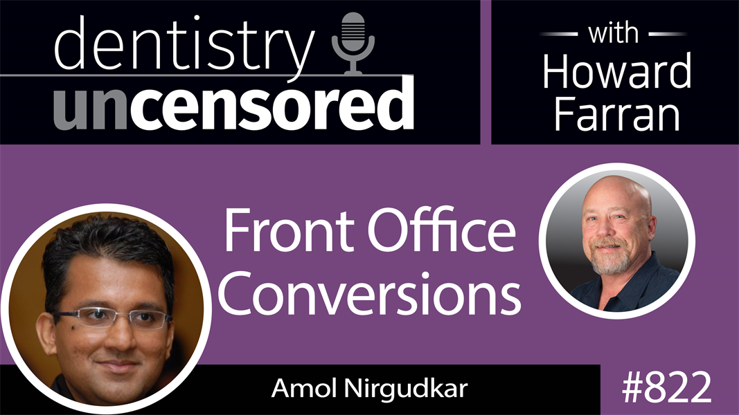 822 Front Office Conversions with Amol Nirgudkar, Founder of Patient Prism : Dentistry Uncensored with Howard Farran