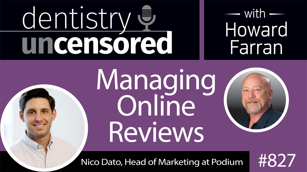 827 Managing Online Reviews with Nico Dato : Dentistry Uncensored with Howard Farran