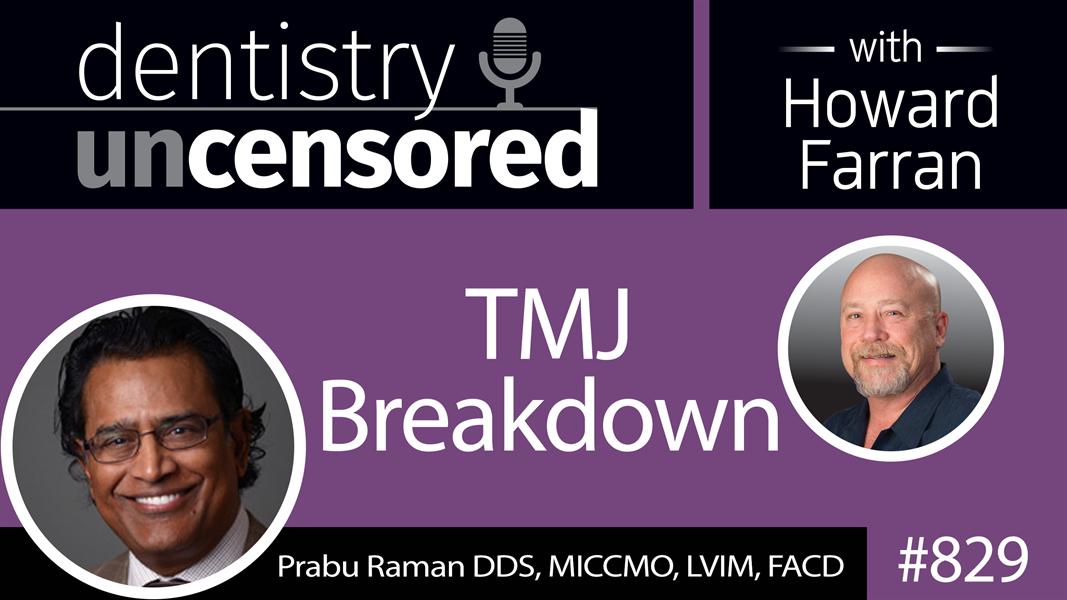 829 TMJ Breakdown with Dr. Prabu Raman : Dentistry Uncensored with Howard Farran