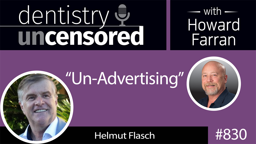 "830 ""Un-Advertising"" with Helmut Flash : Dentistry Uncensored with Howard Farran"