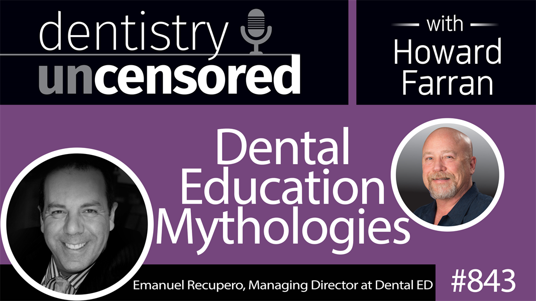 843 Dental Education Mythologies with Emanuel Recupero, Managing Director at Dental ED : Dentistry Uncensored with Howard Farran