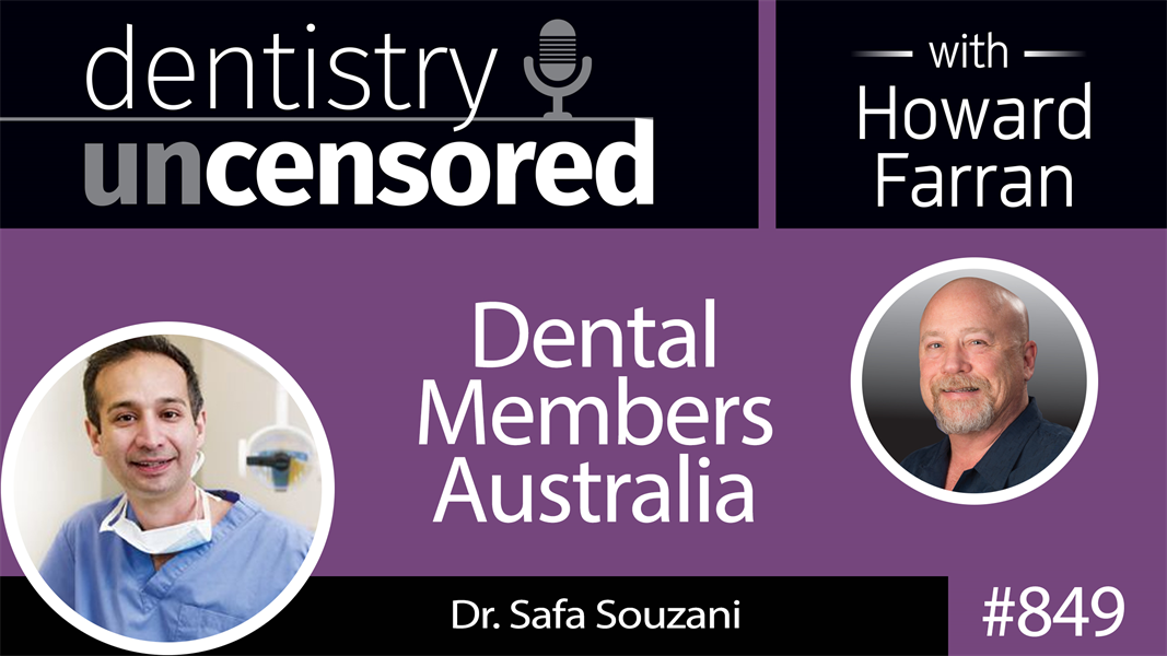 849 Dental Members Australia with Dr. Safa Souzani : Dentistry Uncensored with Howard Farran