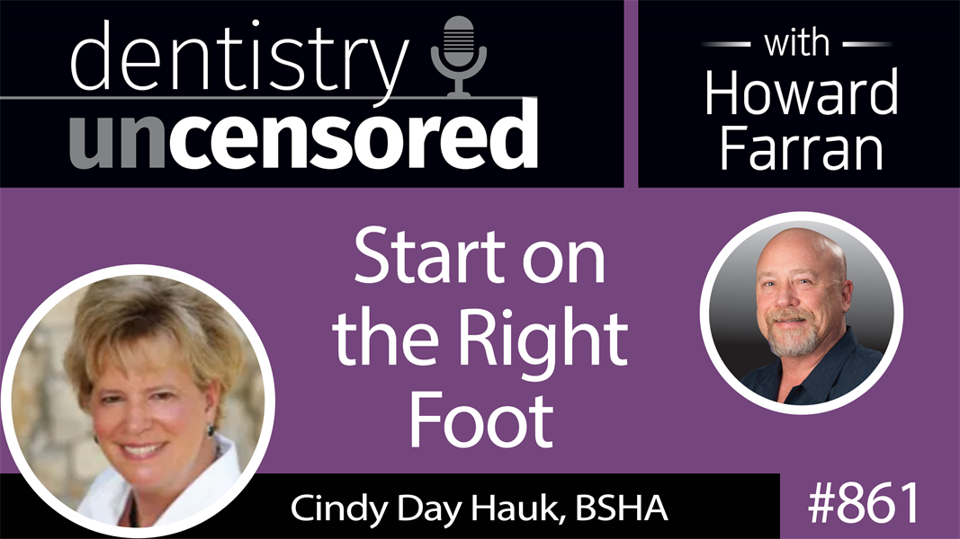 861 Start on the Right Foot with Cindy Day Hauk, BSHA of Global Team Solutions : Dentistry Uncensored with Howard Farran