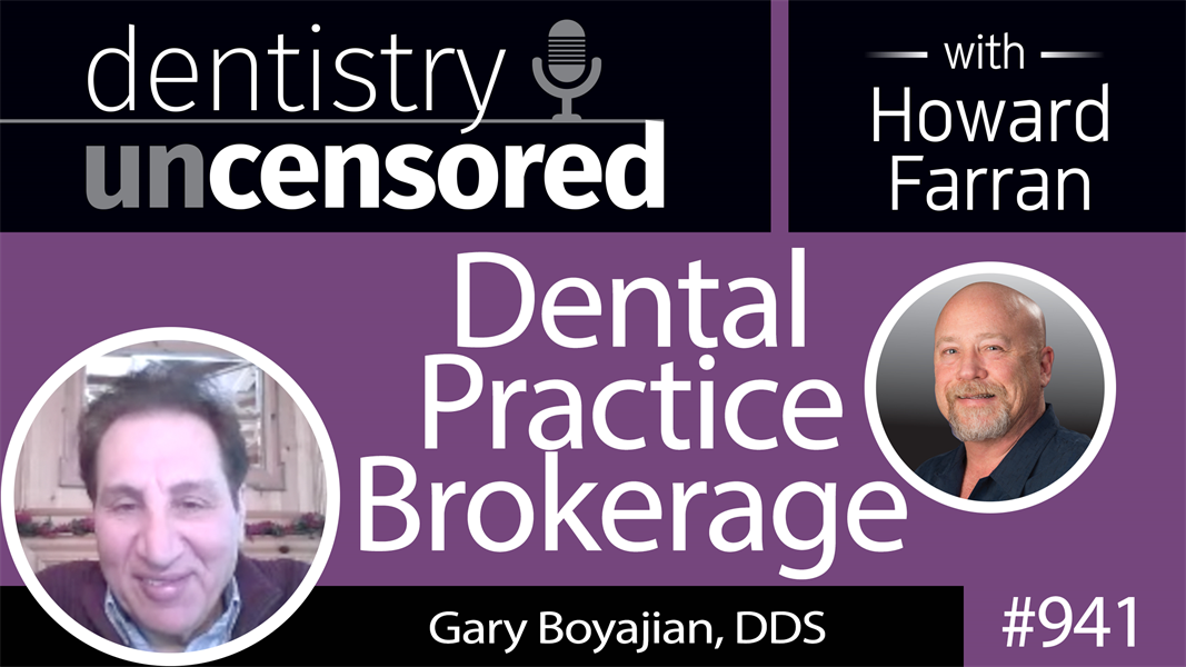941 Dental Practice Brokerage with Gary Boyajian, DDS : Dentistry Uncensored with Howard Farran