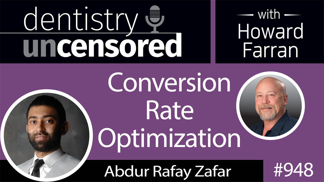 948 Conversion Rate Optimization with Abdur Rafay Zafar of Dental Marketing Direct : Dentistry Uncensored with Howard Farran