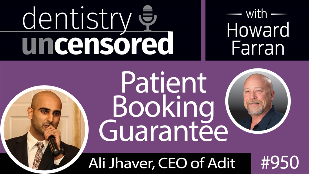 950 Patient Booking Guarantee with Ali Jhaver, CEO of Adit : Dentistry Uncensored with Howard Farran