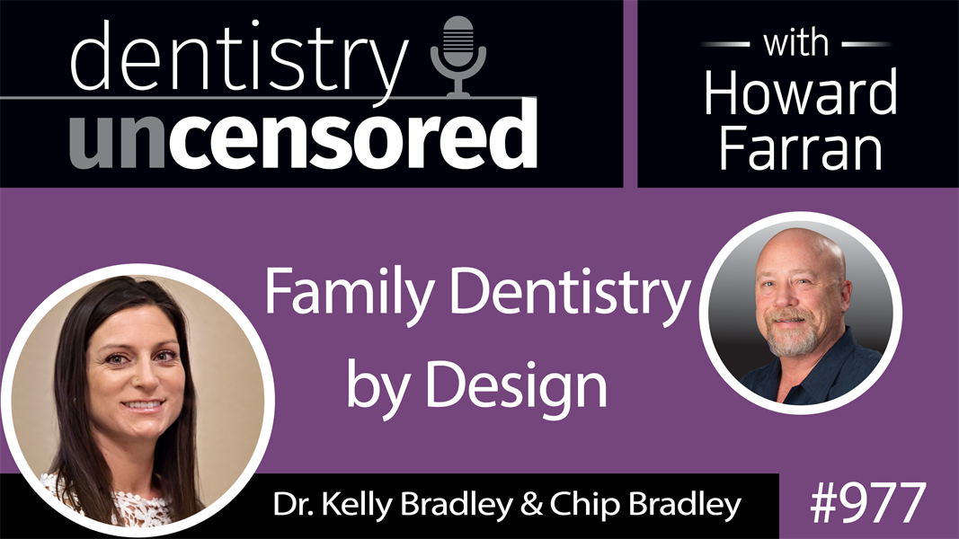 977 Family Dentistry by Design with Dr. Kelly Bradley & Chip Bradley : Dentistry Uncensored with Howard Farran