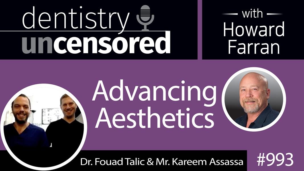 993 Advancing Aesthetics with Dr. Fouad Talic & Mr. Kareem Assassa : Dentistry Uncensored with Howard Farran