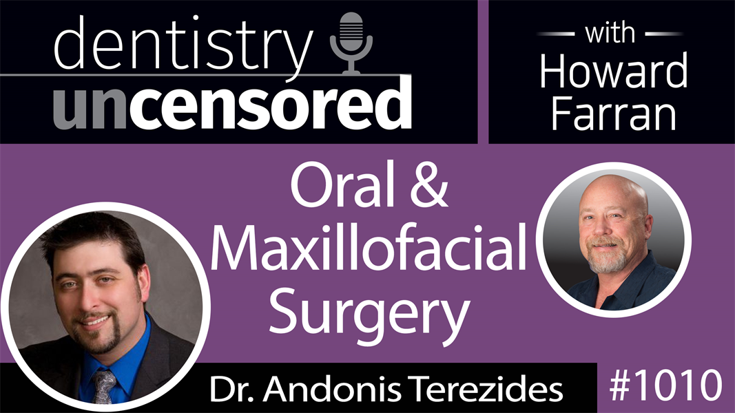 1010 Oral & Maxillofacial Surgery with Dr. Andonis Terezides : Dentistry Uncensored with Howard Farran