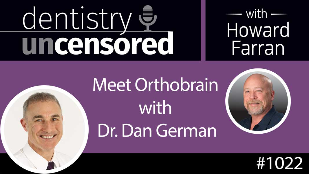 1022 Meet Orthobrain with Dr. Dan German : Dentistry Uncensored with Howard Farran