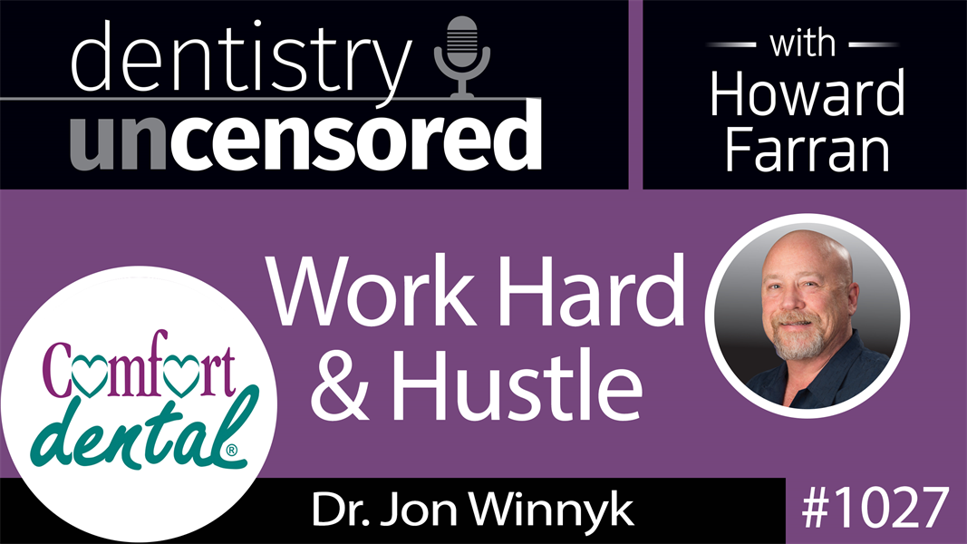 1027 Work Hard & Hustle with Dr. Jon Winnyk : Dentistry Uncensored with Howard Farran