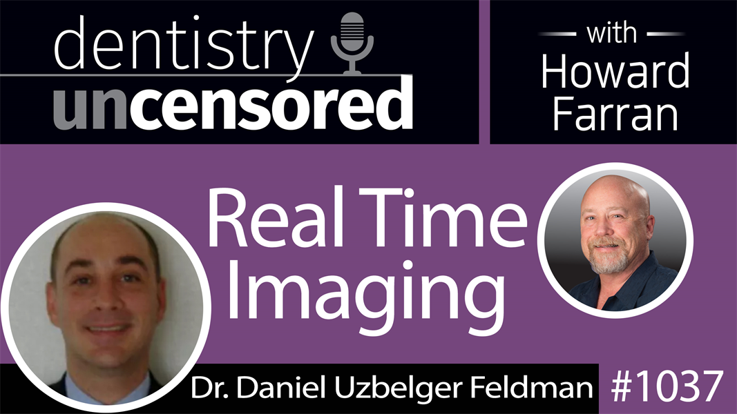 1037 Real Time Imaging with Dr. Daniel Uzbelger Feldman : Dentistry Uncensored with Howard Farran