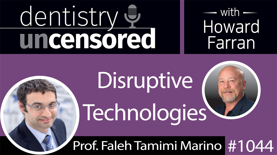 1044 Disruptive Technologies with Prof. Faleh Tamimi Marino : Dentistry Uncensored with Howard Farran