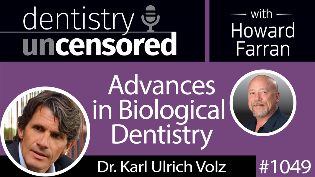1049 Advances in Biological Dentistry with Dr. Karl Ulrich Volz of Swiss Biohealth : Dentistry Uncensored with Howard Farran