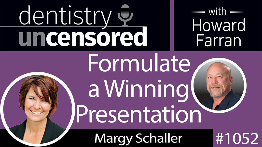 1052 Formulate a Winning Presentation with Margy Schaller, President of Laser Pointer Presentations : Dentistry Uncensored with Howard Farran