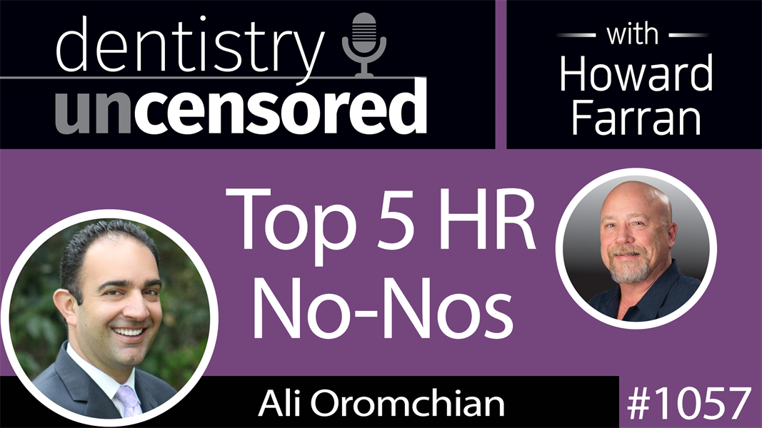 1057 Top 5 HR No-Nos with Ali Oromchian of Dental & Medical Counsel, PC : Dentistry Uncensored with Howard Farran