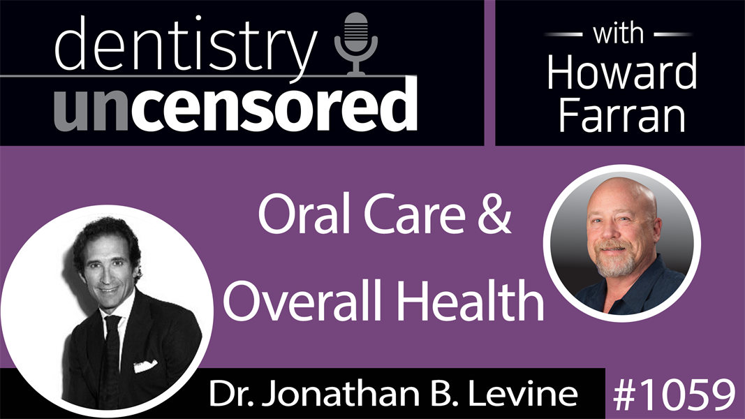 1059 Oral Care & Overall Health with Dr. Jonathan B. Levine of GLO Science : Dentistry Uncensored with Howard Farran