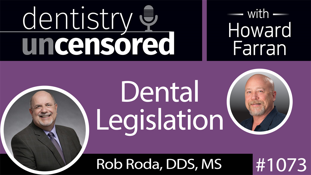 1073 Dental Legislation with Rob Roda, DDS, MS : Dentistry Uncensored with Howard Farran