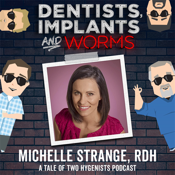 Episode 108: A Tale of (One) Hygienist with Michelle Strange