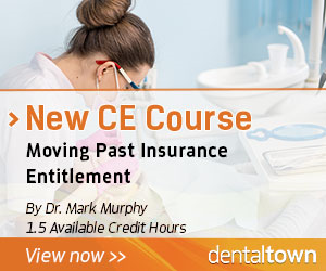Dentaltown Learning Online....Moving Past Insurance Entitlement. By Dr. Mark Murphy.