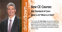 Dentaltown Learning Online....The Standard of Care-What is it? What is it Not? Key information Both Specialists and General Dentists Need to Know By Dr. John Dovgan