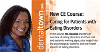 """Dentaltown Learning Online.....""""Caring for Patients with Eating Disorders""""..... Filmed Live at Townie Meeting by Linda Douglas, RDH"""